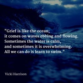 Grief-is-like-the-ocean-it-comes-on-waves-ebbing-and-flowing.-Sometimes-the-water-is-calm-and-sometimes-it-is-overwhelming.-All-we-can-do-is-learn-to-swim.-600x600